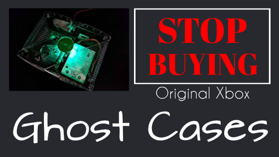 stop buying original xbox ghost cases tinker mods